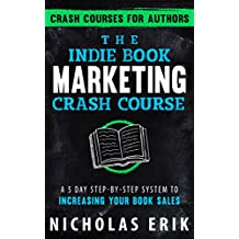 The Indie Book Marketing Crash Course: A 5 Day Step-by-Step System to Increasing Your Book Sales (Crash Courses...