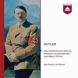 Hitler: Een hoorcollege over de opkomst en ondergang van Adolf Hitler Audiobook