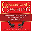 Challenging Coaching: Going Beyond Traditional Coaching to Face the FACTS Audiobook by John Blakey, Ian Day Narrated by Dana Hickox