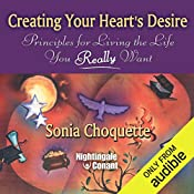Creating Your Heart's Desire: Principles for Living the Life You Really Want   Sonia Choquette
