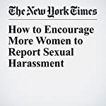 How to Encourage More Women to Report Sexual Harassment | Gretchen Carlson
