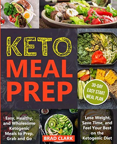 Keto meal prep: Easy & Healthy Ketogenic Meals to Prep, Grab, and Go. Lose Weight, Save Time, and Feel Your Best on the Ketogenic Diet by Brad Clark