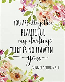 You are altogether beautiful, my darling; There is no flaw ...