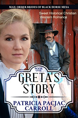 Greta's Story: Sweet Historical Christian Western Romance (Mail Order Brides of Black Horse Mesa Book 1) by [Carroll, Patricia PacJac]