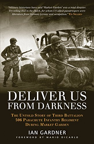 Deliver Us From Darkness: The Untold Story of Third Battalion 506 Parachute Infantry Regiment during Market Garden (Gene
