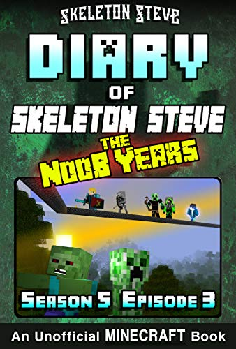 - Diary of Minecraft Skeleton Steve the Noob Years - Season 5 Episode 3 (Book 27) : Unofficial Minecraft Books for Kids, Teens, & Nerds - Adventure Fan Fiction ... Collection - Skeleton Steve the Noob Years)