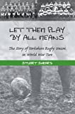 img - for Let Them Play by All Means: The Story of Yorkshire Rugby Union in World War Two book / textbook / text book