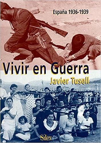 Vivir en guerra: España, 1936-1939: Amazon.es: Tusell, Javier: Libros