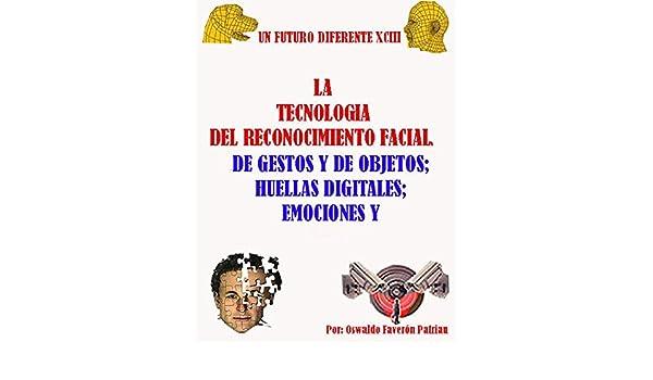 La Tecnología del Reconocimiento Facial; de Gestos y de Objetos; Huellas Digitales; Emociones y Voz: La tecnología contra el Porno de la Venganza (Un Futuro ...