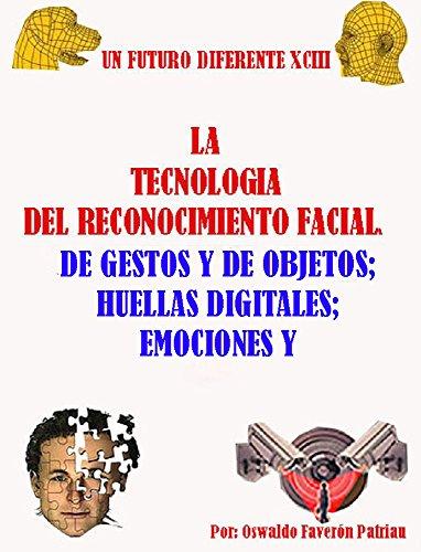 La Tecnología del Reconocimiento Facial; de Gestos y de Objetos; Huellas Digitales; Emociones