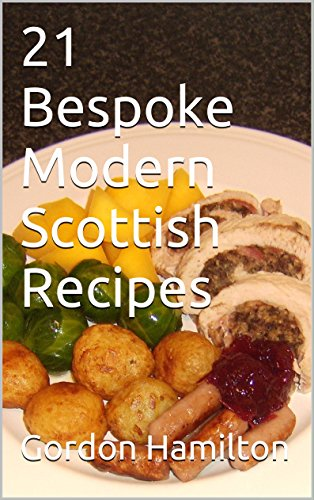 21 Bespoke Modern Scottish Recipes (21 Bespoke Recipes Series Book 4)
