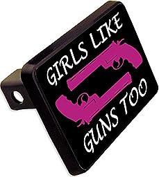 GIRLS LIKE GUNS TOO Trailer Hitch Cover Plug Funny Novelty