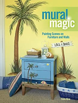 Mural Magic: Painting Scenes On Furniture And Walls By [Kline, Corie]