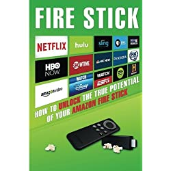 Fire Stick: How to Unlock the True Potential of Your Amazon Fire Stick (including Amazing Tips and Tricks, the 2017 updated user guide,home tv,digital media))