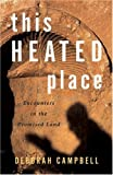 This Heated Place, Deborah Campbell and D. Campbell, 1550549677