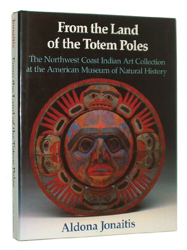 From the land of the totem poles: The Northwest Coast Indian art collection at the American Museum of Natural History, Aldona Jonaitis