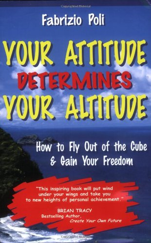 Your Attitude Determines Your Altitude: How to Fly Out of the Cube and Gain Your Freedom (Fly London Poli)