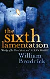 Front cover for the book The Sixth Lamentation by William Brodrick