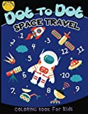 Dot to dot space travel coloring book for kids: Children Activity Connect the dots,Coloring Book for Kids Ages 2-4 3-5,A Fun Dot To Dot Book Filled ... the dots Coloring Books for kids) (Volume 2)