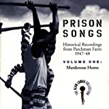 : Prison Songs (Historical Recordings From Parchman Farm 1947-48), Vol. 1: Murderous Home
