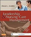 Leadership and Nursing Care Management, Huber, Diane, 1455740713