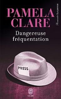 Dangereuse fréquentation par Pamela Clare