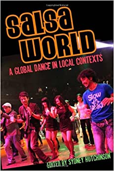 Book Salsa World: A Global Dance in Local Contexts (Studies in Latin American and Caribbean Music Series) (Studies in Latin America and Caribbean Music)