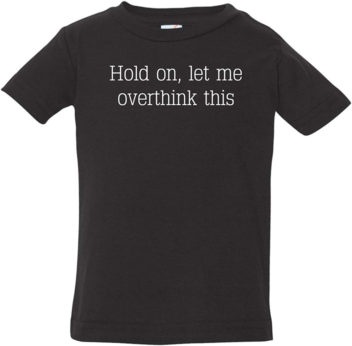 Tenacitee Babys Hold on Let Me Overthink This Shirt