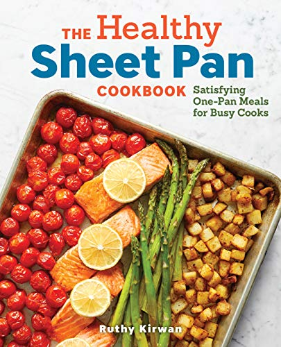 The Healthy Sheet Pan Cookbook: Satisfying One-Pan Meals for Busy Cooks by Ruthy Kirwan