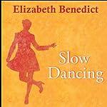 Slow Dancing: A Novel | Elizabeth Benedict