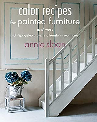 Color Recipes for Painted Furniture and More: 40 step-by-step projects to transform your home from CICO Books