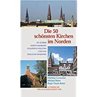 Die 50 schönsten Kirchen im Norden: Ein Führer durch Hamburg, Schleswig-Holstein und das südliche Dänemark