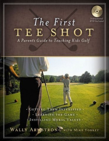 First Tee Shot (The First Tee Shot: A Parent's Guide to Teaching Kids Golf by Wally Armstrong (2004-07-01))