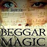 Beggar Magic | H. L. Burke
