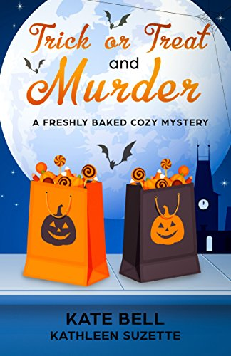Trick or Treat and Murder: A Freshly Baked Cozy Mystery, book 2 (A Freshly Baked Cozy Mystery (Female Investigator Costume)
