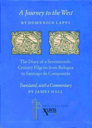 A Journey to the West by Domenico Laffi: The Diary of a Seventeenth-Century Pilgrim from Bologna to Santiago De Compostela