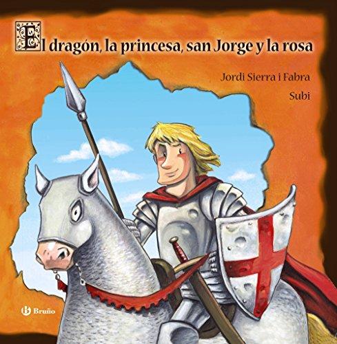 (El dragon, la princesa, San Jorge y la rosa / The dragon, the princess, St. George and the Rose (Spanish Edition))