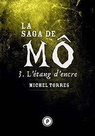 La saga de Mô, tome 3 : L étang d'encre par Michel Torres