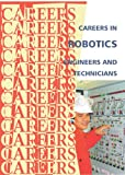Career in Robotics - Engineers and Technicians (Careers Ebooks)