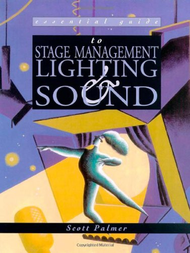 Essential Guide to Stage Management, Lighting And Sound (Essential Guides for Performing Arts)