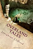 Overland Tales, Josephine Clifford, 148393750X