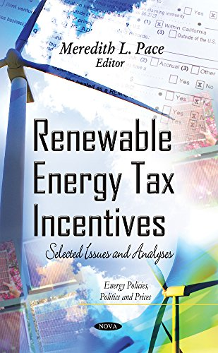 Renewable Energy Tax Incentives: Selected Issues and Analyses (Energy Policies, Politics and Prices)