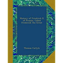 History of Friedrich II of Prussia, Called Frederick the Great
