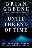 Books : Until the End of Time: Mind, Matter, and Our Search for Meaning in an Evolving Universe