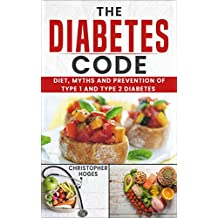 The Diabetes Code: Diet, Myths and Prevention of Type 1 and Type 2 Diabetes
