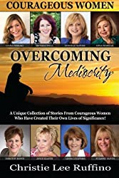 Overcoming Mediocrity: Courageous Women (Volume 2)