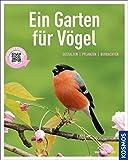 Ein Garten für Vögel (Mein Garten): Gestalten pflanzen beobachten