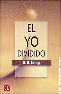 El yo dividido: un estudio sobre la salud y la enfermedad (Spanish Edition)
