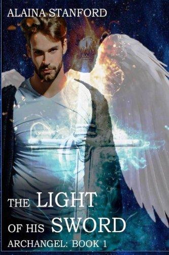 The Light of His Sword (Archangel) (Volume 1)