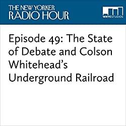 Episode 49: The State of Debate and Colson Whitehead's Underground Railroad